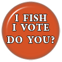 I Fish and I Vote.  DO YOU?